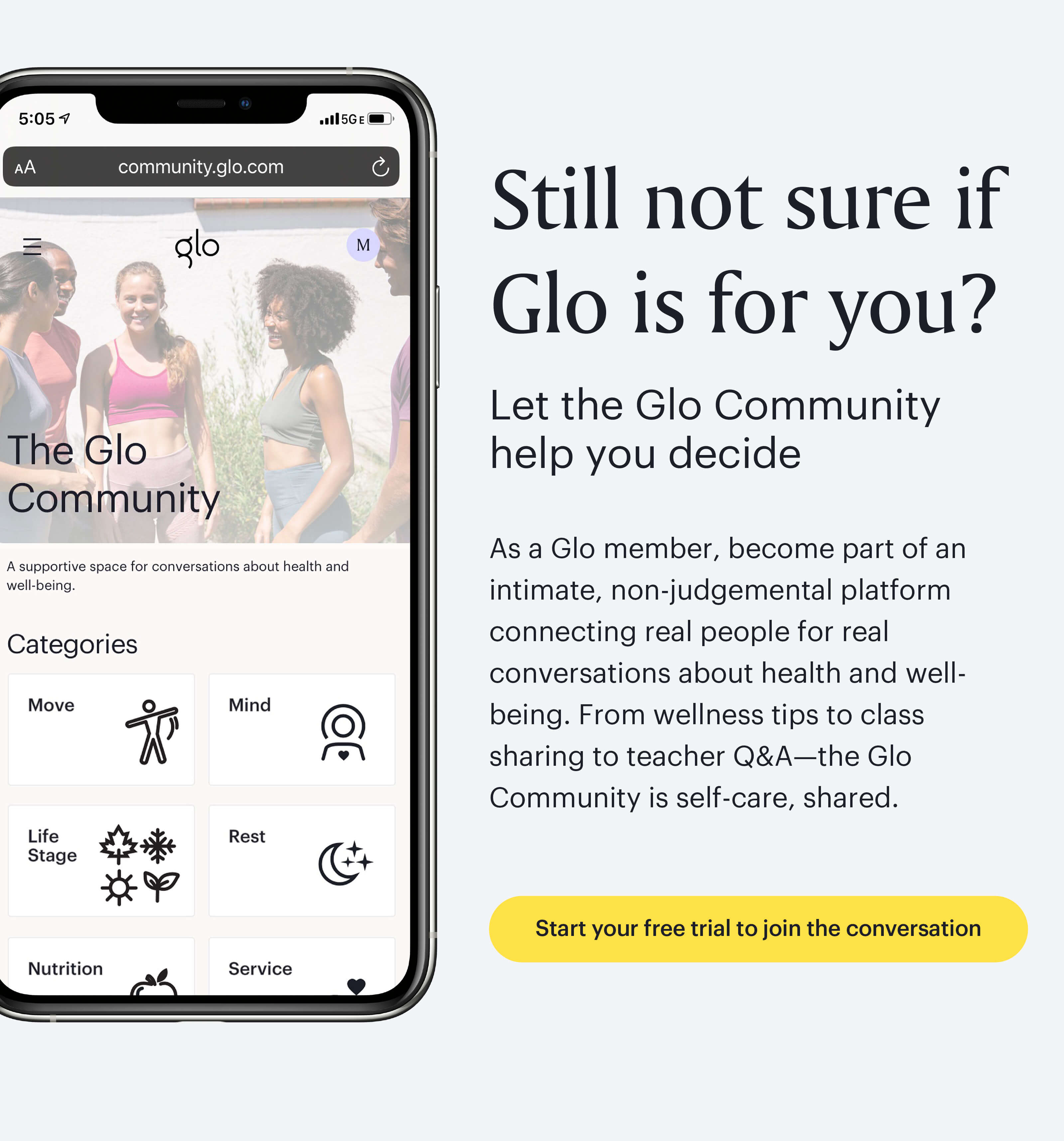 Still not sure if Glo is for you? Let the Glo Community help you decide. As a glo member, become part of an intimate, non-judgmental platform connecting real people for real conversations about health and well-being. From wellness tips to class haring to teacher Q&A – the Glo Community is self-care, shared. Start your free trial to join the conversation.